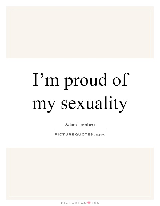 I'm proud of my sexuality Picture Quote #1