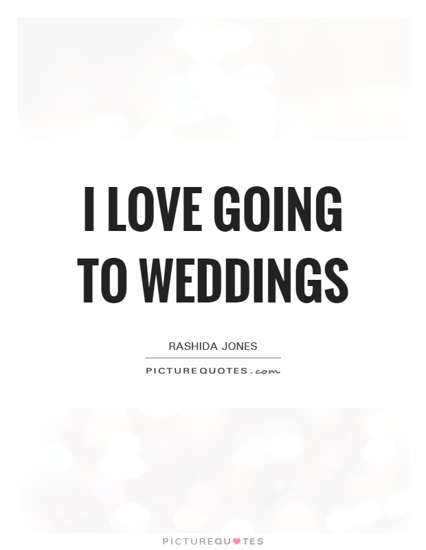 I Love Going To Weddings Picture Quotes
