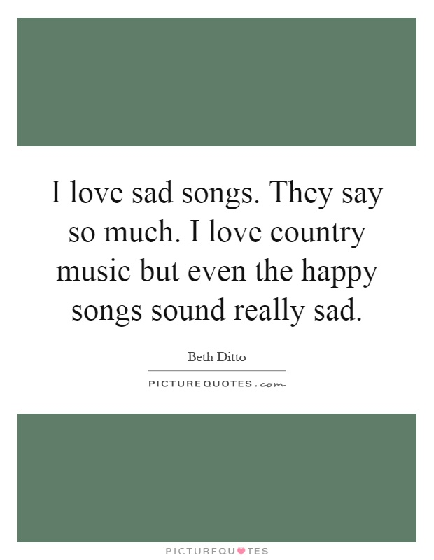 44 Sad Songs Quotes by QuoteSurf Sad Songs About Love