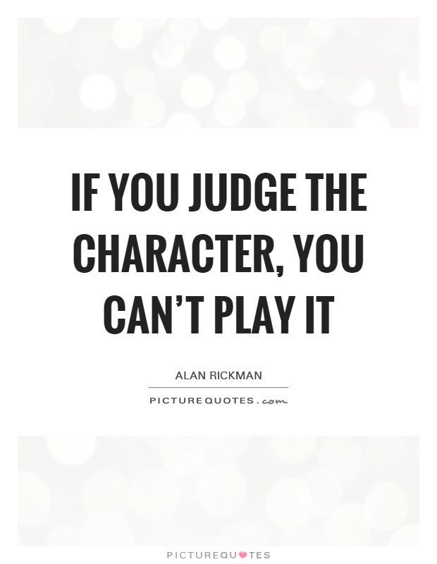 If you judge the character, you can't play it Picture Quote #1