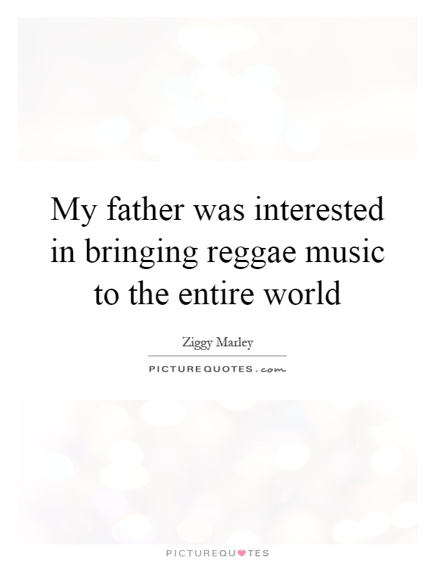 My father was interested in bringing reggae music to the entire world Picture Quote #1