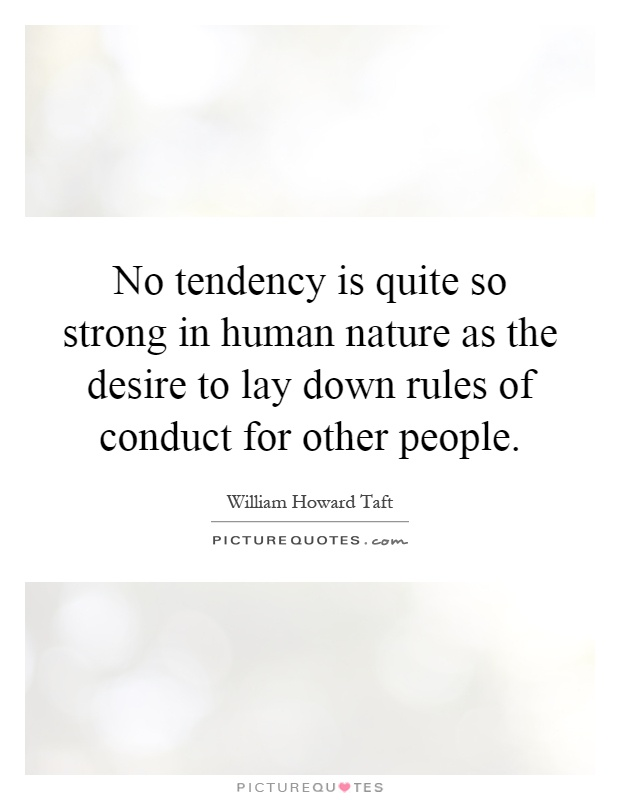 No tendency is quite so strong in human nature as the desire to lay down rules of conduct for other people Picture Quote #1