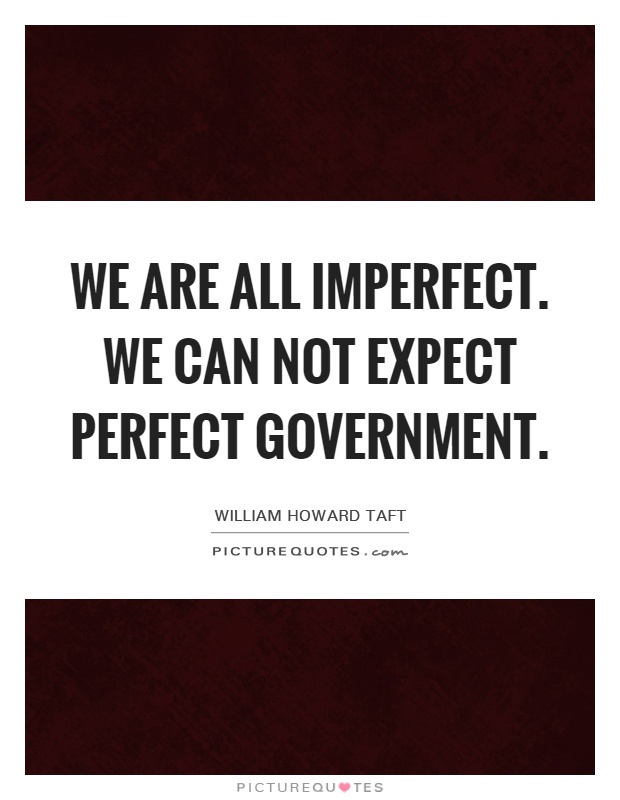 We are all imperfect. We can not expect perfect government Picture Quote #1