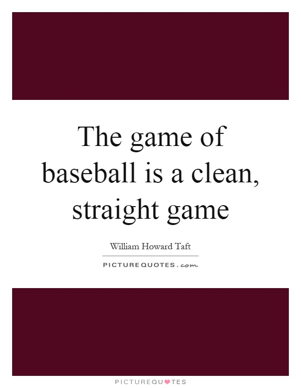 The game of baseball is a clean, straight game Picture Quote #1