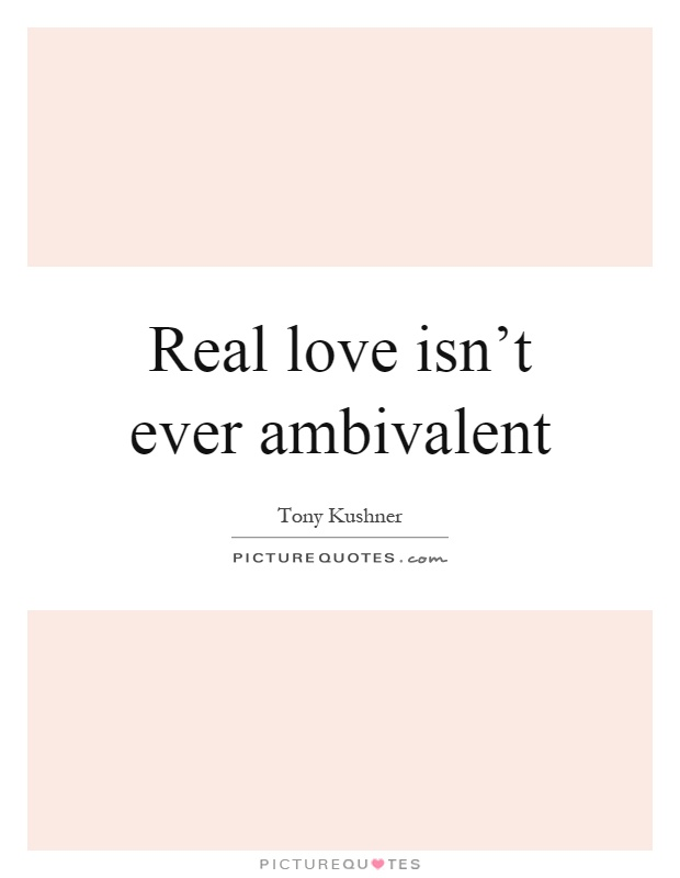 Real love isn't ever ambivalent Picture Quote #1