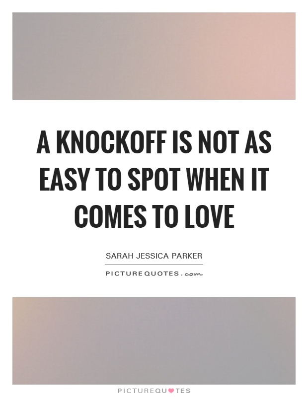 A knockoff is not as easy to spot when it comes to love Picture Quote #1