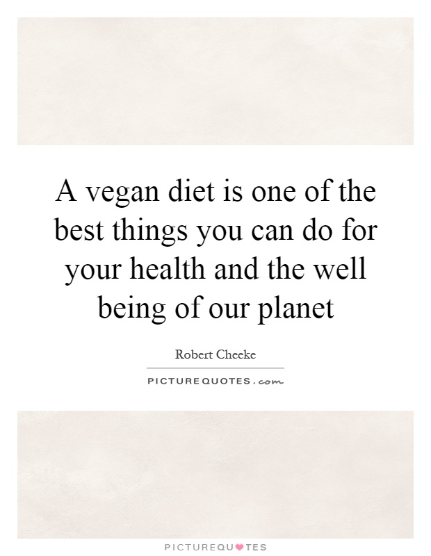 A vegan diet is one of the best things you can do for your health and the well being of our planet Picture Quote #1