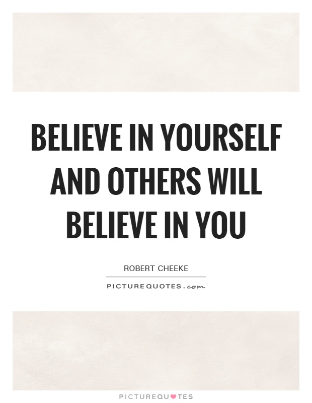Believe in yourself and others will believe in you Picture Quote #1
