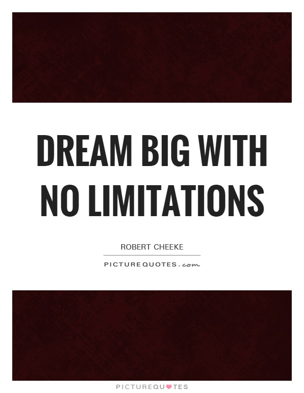 Dream big with no limitations Picture Quote #1