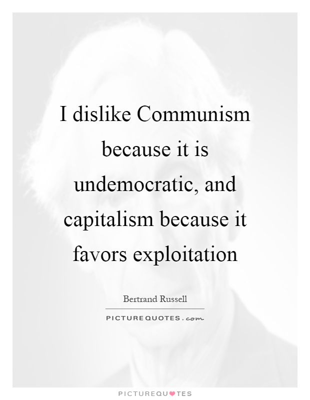 I dislike Communism because it is undemocratic, and capitalism because it favors exploitation Picture Quote #1