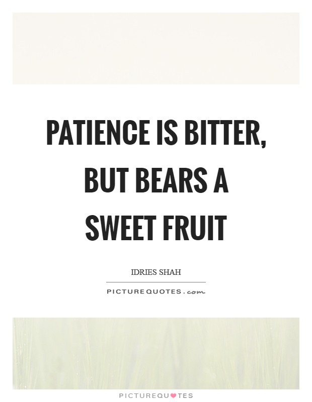 Patience Is Bitter Plant But It Bears Quotes, Quotations & Sayings 2018