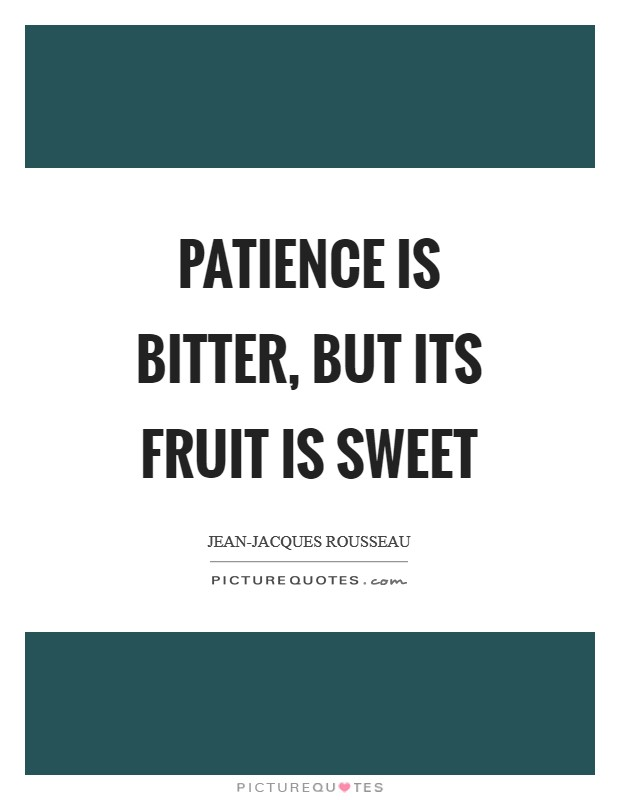 Patience is bitter, but its fruit is sweet Picture Quote #1