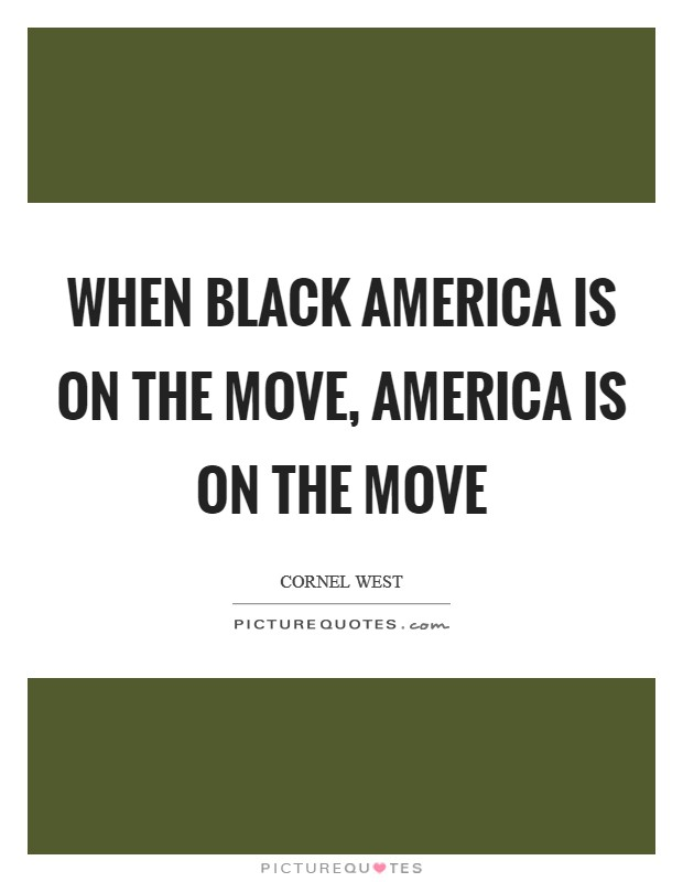 When black America is on the move, America is on the move Picture Quote #1