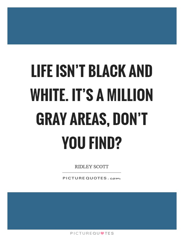 Life isn't black and white. It's a million gray areas, don't you find? Picture Quote #1