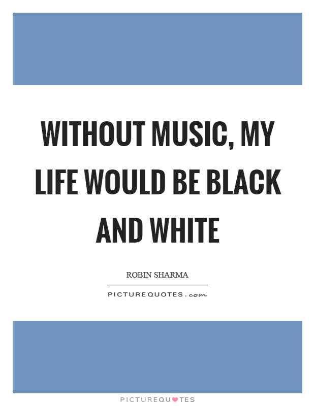 Without music, my life would be black and white Picture Quote #1
