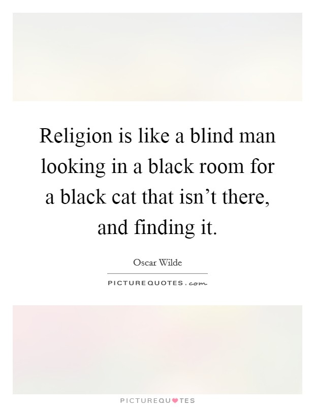 Religion is like a blind man looking in a black room for a black cat that isn't there, and finding it Picture Quote #1