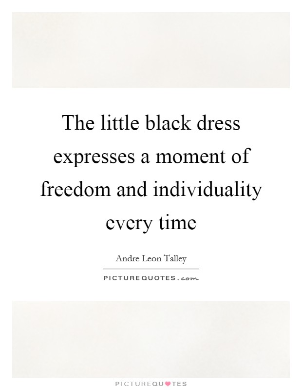 The Little Black Dress Expresses A Moment Of Freedom And