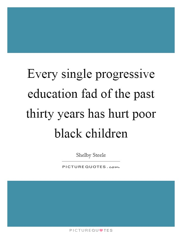 Every single progressive education fad of the past thirty years has hurt poor black children Picture Quote #1