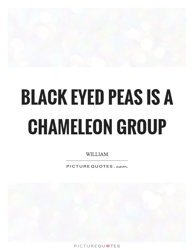 Black Eyed Peas is a chameleon group Picture Quote #1
