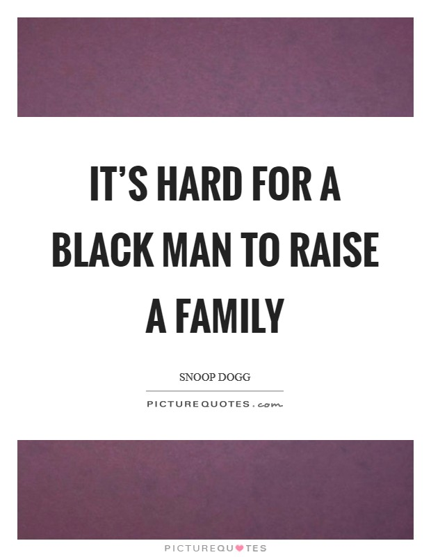 It's hard for a black man to raise a family Picture Quote #1