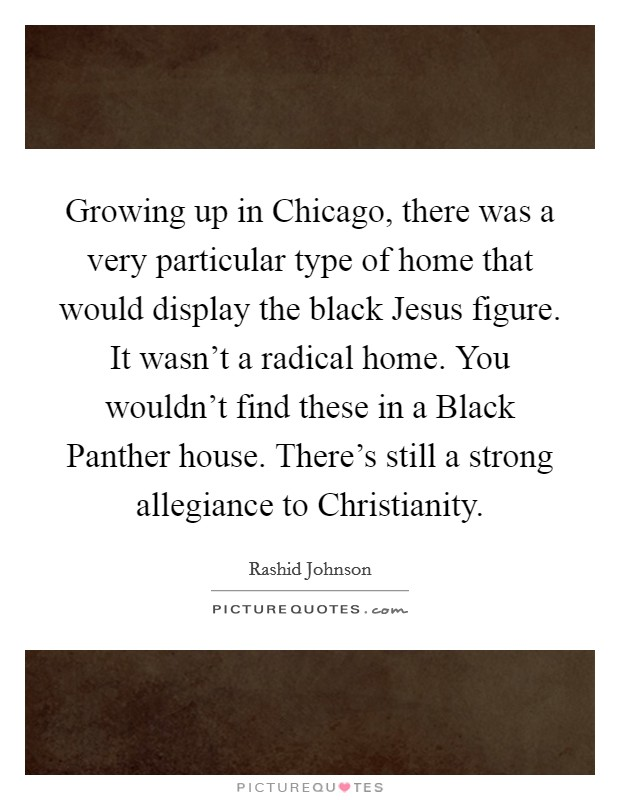 Black Jesus Quotes Inspiration Growing Up In Chicago There Was A Very Particular Type Of Home