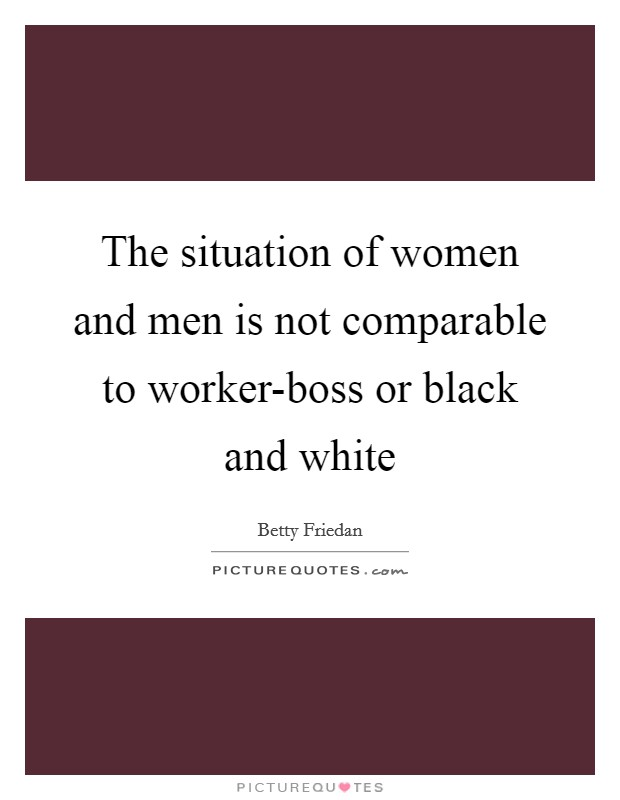 The situation of women and men is not comparable to worker-boss or black and white Picture Quote #1