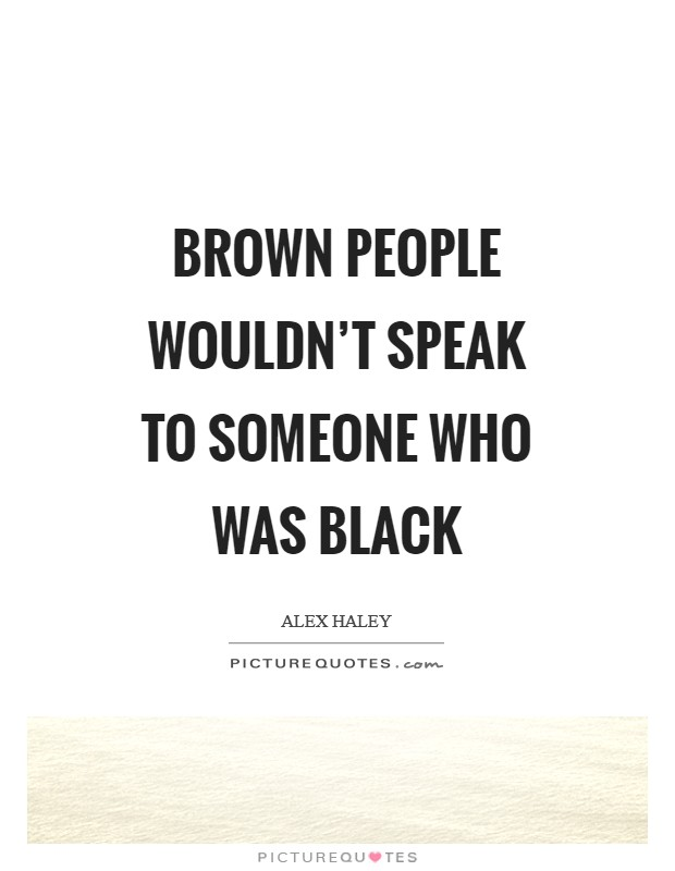 Brown people wouldn't speak to someone who was black Picture Quote #1