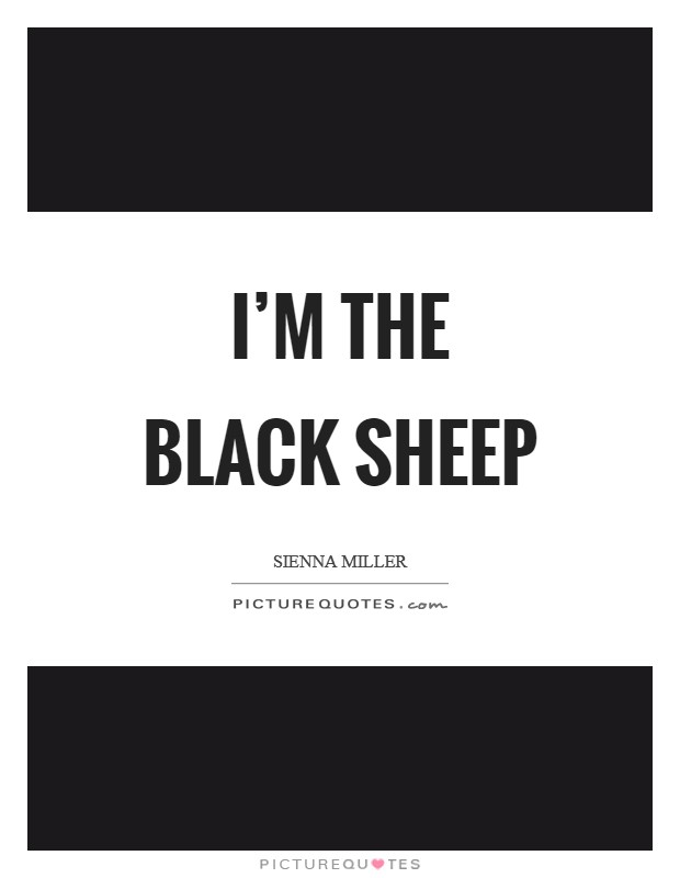 I'm the black sheep Picture Quote #1