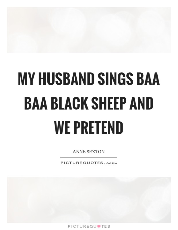 My husband sings Baa Baa black sheep and we pretend Picture Quote #1