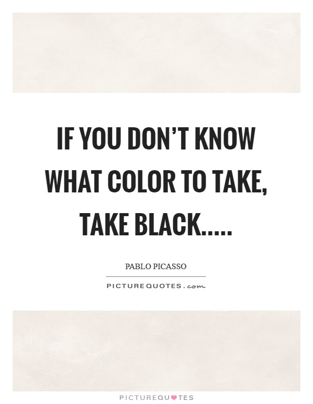 If you don't know what color to take, take black Picture Quote #1