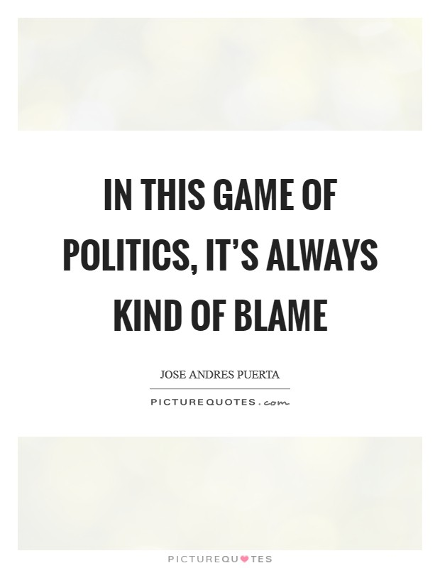 In this game of politics, it's always kind of blame Picture Quote #1