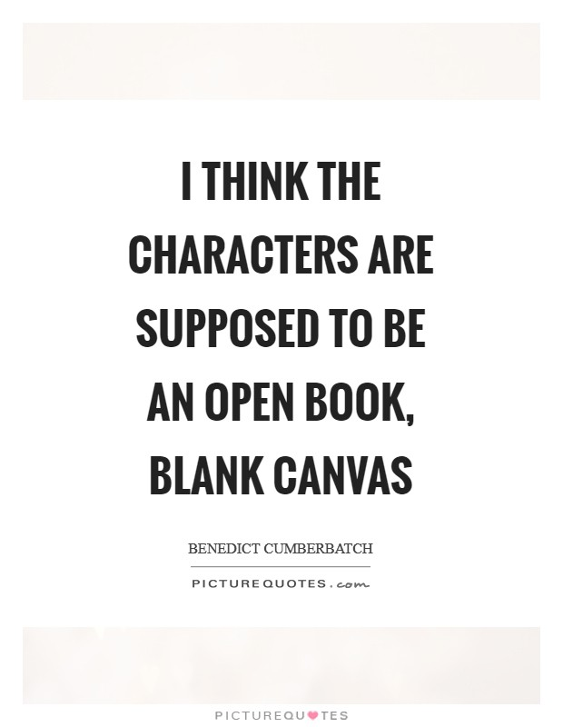 I think the characters are supposed to be an open book, blank canvas Picture Quote #1