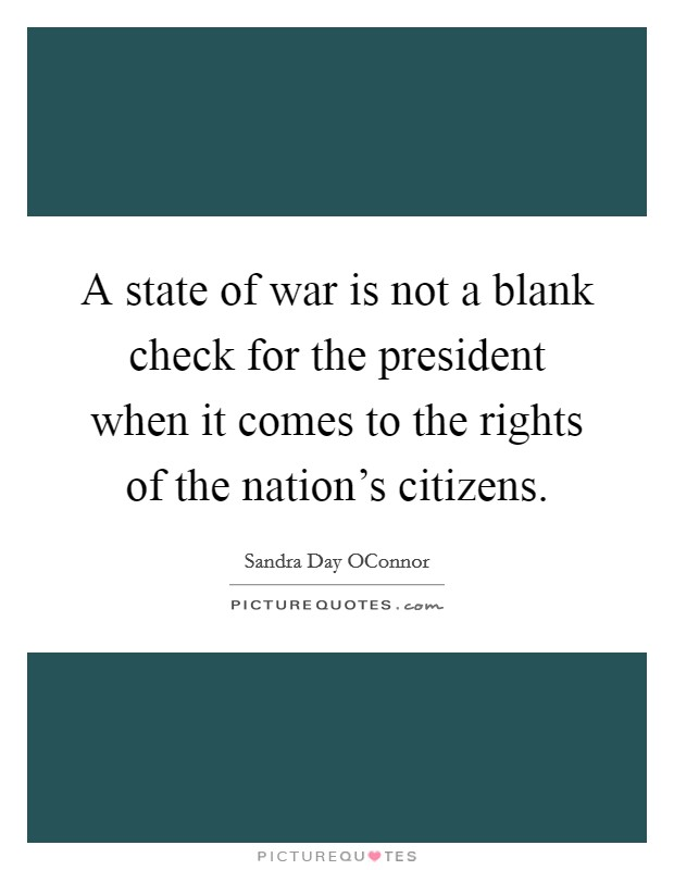 A state of war is not a blank check for the president when it comes to the rights of the nation's citizens Picture Quote #1