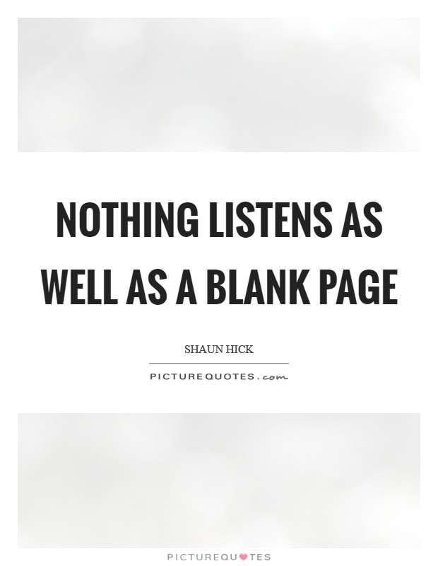 Nothing listens as well as a blank page Picture Quote #1