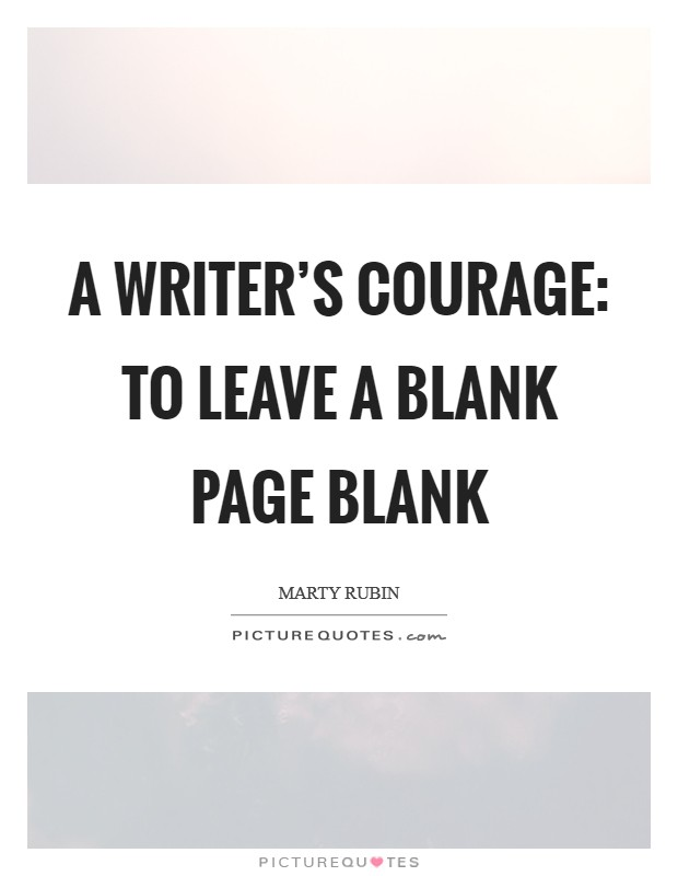 A writer's courage: to leave a blank page blank Picture Quote #1