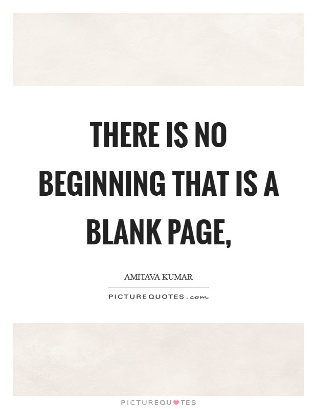 There is no beginning that is a blank page, Picture Quote #1