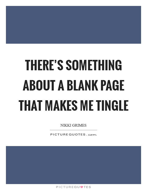 There's something about a blank page that makes me tingle Picture Quote #1