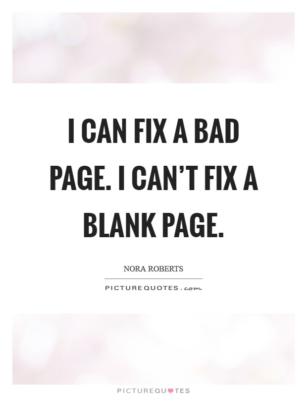 I can fix a bad page. I can't fix a blank page Picture Quote #1