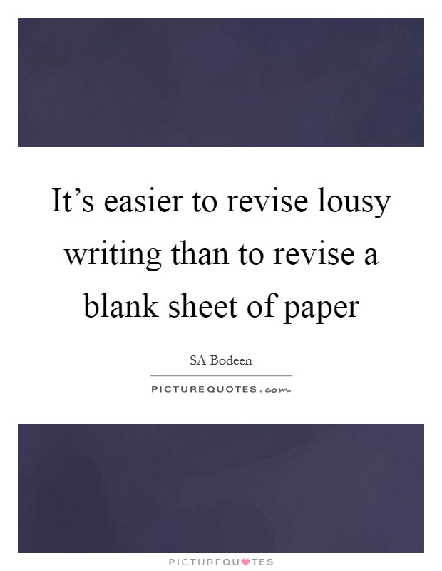 It's easier to revise lousy writing than to revise a blank sheet of paper Picture Quote #1