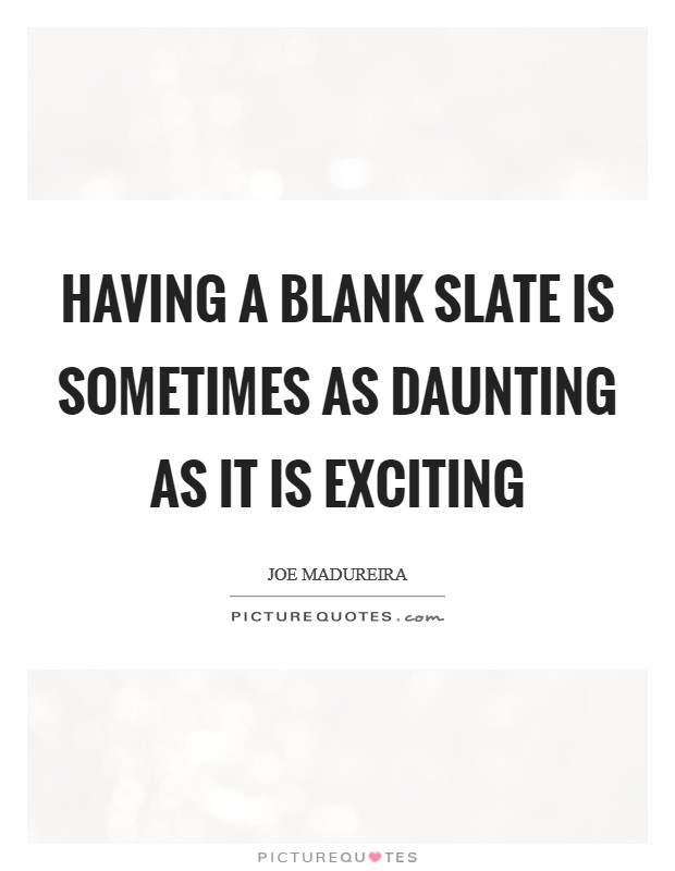 Having a blank slate is sometimes as daunting as it is exciting Picture Quote #1
