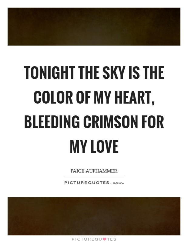 Tonight the sky is the color of my heart, bleeding crimson for my love Picture Quote #1