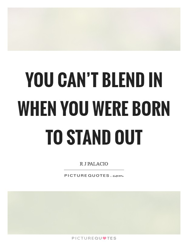 You can't blend in when you were born to stand out Picture Quote #1
