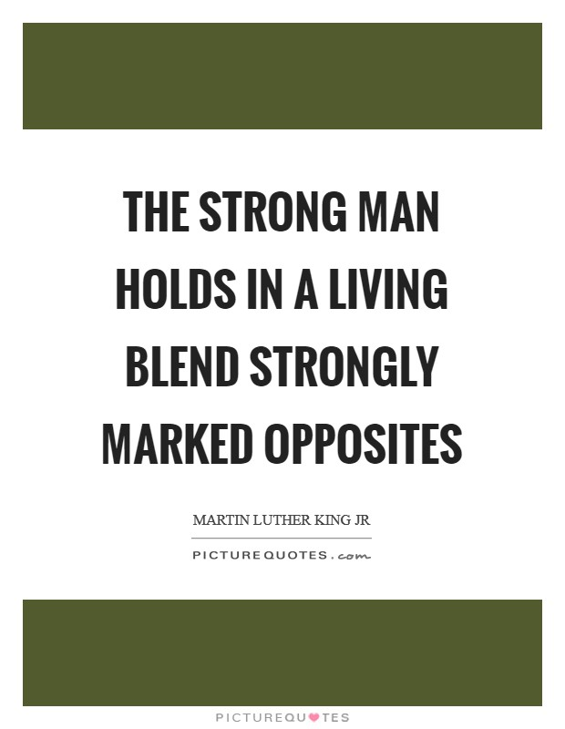 The strong man holds in a living blend strongly marked opposites Picture Quote #1