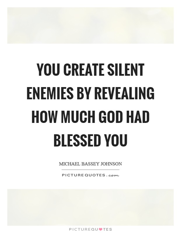 You create silent enemies by revealing how much God had blessed you Picture Quote #1