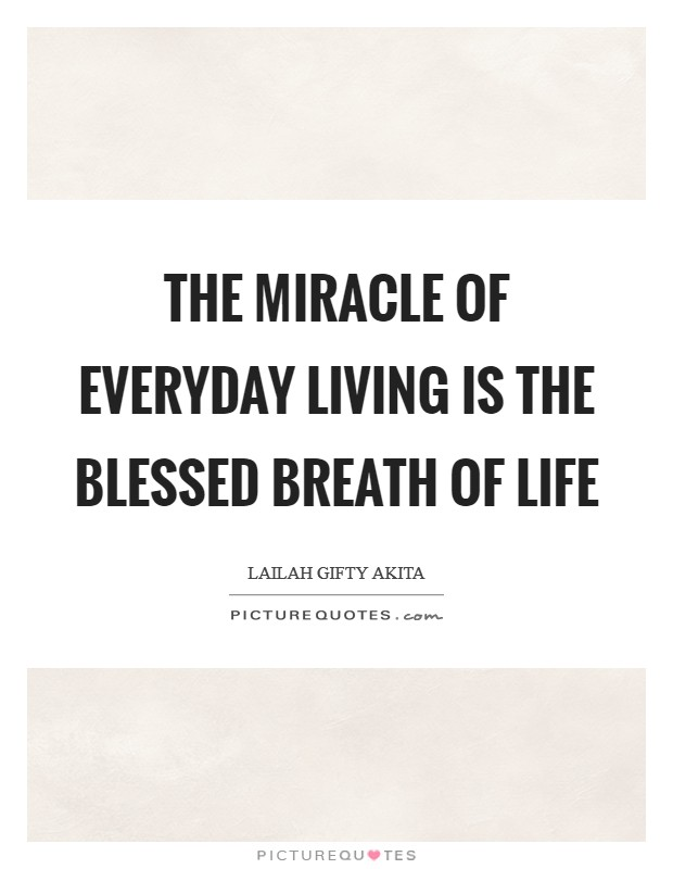 The miracle of everyday living is the blessed breath of life Picture Quote #1