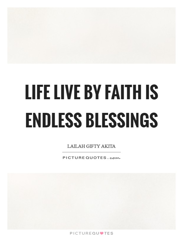 Life live by faith is endless blessings Picture Quote #1