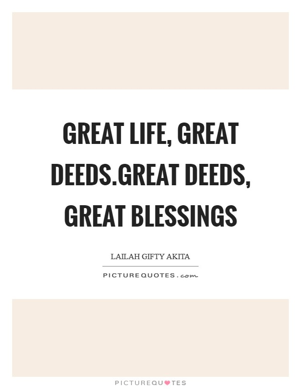 Great life, great deeds.Great deeds, great blessings Picture Quote #1