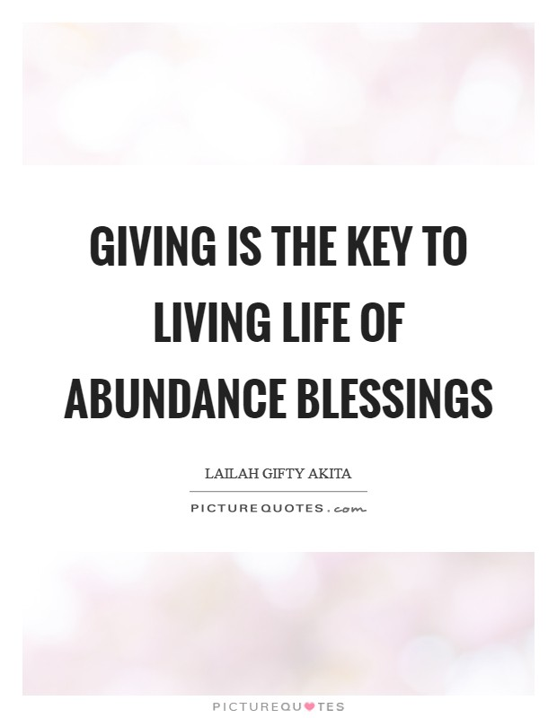 Giving is the key to living life of abundance blessings Picture Quote #1