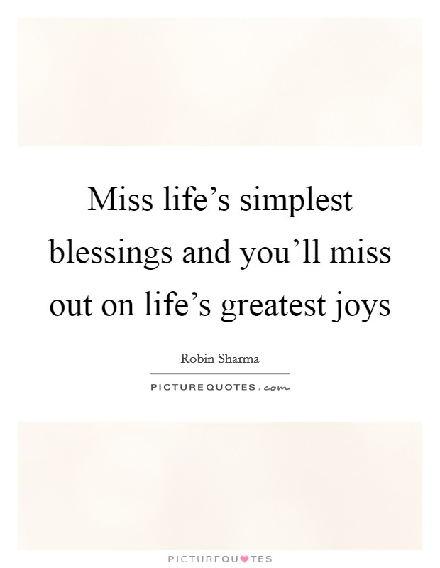 Miss life's simplest blessings and you'll miss out on life's greatest joys Picture Quote #1