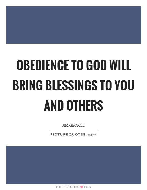 Obedience to God will bring blessings to you and others Picture Quote #1